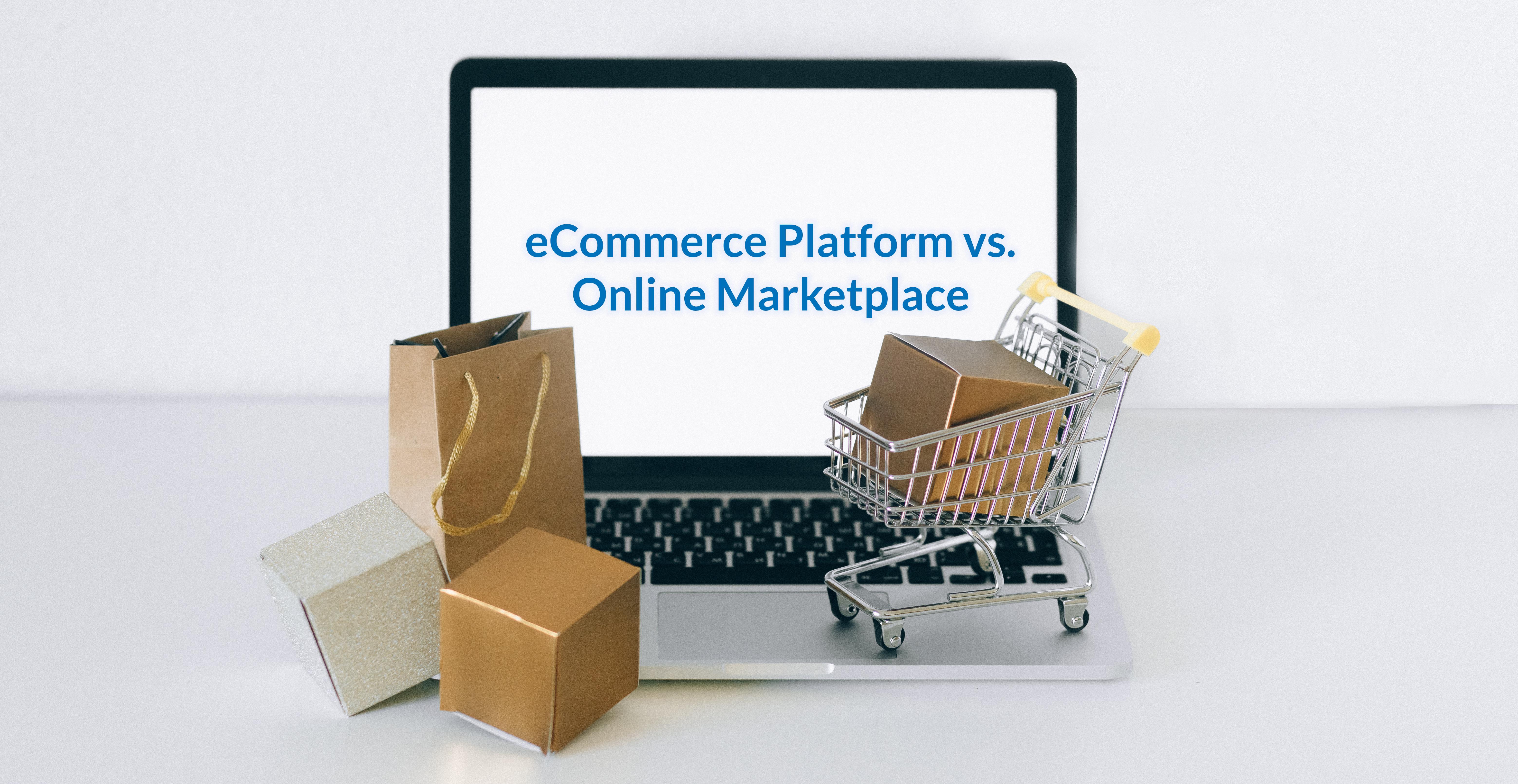 eCommerce Platform vs. Online Marketplace